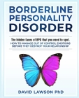 Borderline Personality Disorder: The hidden faces of BPD that you need to spot. How to manage out of control emotions before they destroy your relatio Cover Image