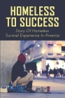 Homeless To Success: Story Of Homeless Survival Experience In America: Homeless Youth Shares His Story Of Overcoming Homelessness Cover Image