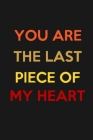 You are the last piece of my heart: An Awesome Designed Valentine Notebook You Can Gift Your Lovers Cover Image