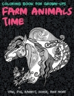 Farm Animals Time - Coloring Book for Grown-Ups - Yak, Pig, Rabbit, Horse, and more Cover Image