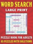 Word Search Book For Adults: Large Print Word Search Puzzles For Adults And Seniors With Solutions For Enjoying Holiday And Leisure Time (Large Pri Cover Image