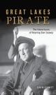 Great Lakes Pirate: The Adventures of Roaring Dan Seavey Cover Image