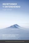 Invirtiendo y entendiendo: Una guía práctica, sencilla y útil para conocer los fundamentos de una inversión exitosa Cover Image