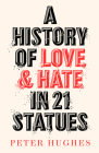 A History of Love and Hate in 21 Statues Cover Image