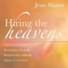 Hiring the Heavens: A Practical Guide to Developing Working Relationships with the Spirits of Creation Cover Image