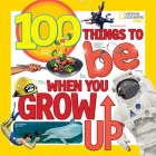 100 Things to Be When You Grow Up Cover Image