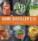 The Home Distiller's Handbook: Make Your Own Whiskey & Bourbon Blends, Infused Spirits and Cordials Cover Image