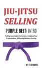Jiu Jitsu Selling: Purple Belt Intro: Pulling Guarded Information, Bridging Your Presentation, & Closing Without Closing Cover Image