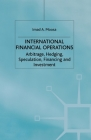 International Financial Operations: Arbitrage, Hedging, Speculation, Financing and Investment (Finance and Capital Markets) Cover Image