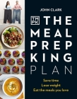 The Meal Prep King Plan: Save time. Lose weight. Eat the meals you love Cover Image