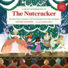 A Child's Introduction to the Nutcracker: The Story, Music, Costumes, and Choreography of the Fairy Tale Ballet (A Child's Introduction Series) Cover Image