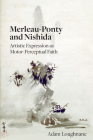 Merleau-Ponty and Nishida: Artistic Expression as Motor-Perceptual Faith Cover Image