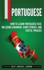 Portuguese: How to Learn Portuguese Fast, Including Grammar, Short Stories, and Useful Phrases Cover Image
