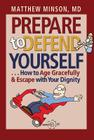 Prepare to Defend Yourself . . . How to Age Gracefully and Escape with Your Dignity Cover Image