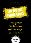 Unsung America: Immigrant Trailblazers and Our Fight for Freedom Cover Image