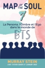 Map of the Soul: La Persona, l'Ombre et l'Ego dans le monde de BTS [Map of the Soul: 7 - French Edition] Cover Image