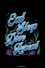 Eat Sleep Dive Repeat: Detailliertes Taucher Logbuch für 120 Tauchgänge I Gerätetauchen Unterwasser Tauchbuch für Tauchkurs Abschluss Tauchsc Cover Image