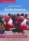 South America: A Pictorial Guide: Colombia, Venezuela, Brazil, Uruguay, Paraguay, Argentina, Chile, Bolivia, Peru, Ecuador, Guyana, S Cover Image