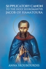 Supplicatory Canon to the Holy Hieromartyr Jacob of Hamatoura Cover Image