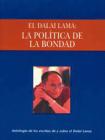 La política de la bondad: Una antología de escritos de y sobre el Dalai Lama Cover Image