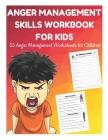 Anger Management Skills Workbook for Kids - 55 Anger Management Worksheets for Children Cover Image