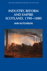 Industry, Reform and Empire: Scotland, 1790-1880 (New Edinburgh History of Scotland) Cover Image
