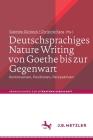 Deutschsprachiges Nature Writing Von Goethe Bis Zur Gegenwart: Kontroversen, Positionen, Perspektiven (Abhandlungen Zur Literaturwissenschaft) Cover Image