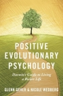 Positive Evolutionary Psychology: Darwin's Guide to Living a Richer Life Cover Image
