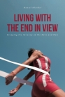 Living With The End In View: Escaping the Tyranny of the Here and Now Cover Image