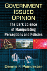 Government Issued Opinion: The Dark Science of Manipulating Perceptions and Policies Cover Image