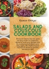 Salads and Couscous Cookbook: This book contains low-fat, quick and easy recipes for beginners, ideated to boost your lifestyle from the awakening a Cover Image