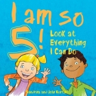 I Am So 5!: Look at Everything I Can Do! Cover Image