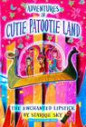 Adventures in Cutie Patootie Land and the Enchanted Lipstick Cover Image