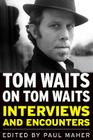 Tom Waits on Tom Waits: Interviews and Encounters (Musicians in Their Own Words) Cover Image