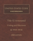 United States Code Annotated Title 52 Voting and Elections 2020 Edition §§10101 - 30146 Cover Image