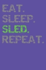 Eat Sleep Sled Repeat: Notebook For Winter Sports College Ruled Cover Image