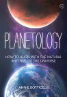 Planetology: How to Align with the Natural Rhythms of the Universe Cover Image