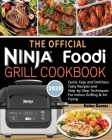 The Official Ninja Foodi Grill Cookbook for Beginners: Quick, Easy and Delicious Recipes For Indoor Grilling & Air Frying Cover Image