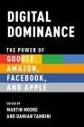 Digital Dominance: The Power of Google, Amazon, Facebook, and Apple Cover Image