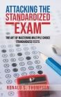 Attacking Standardized the Exam: The Art of Mastering Multiple Choice Standardized Tests Cover Image