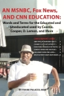 An MSNBC, FOX News, and CNN Education: Words and Terms for the Educated and Uneducated used by Cuomo, Cooper, D. Lemon, and More Cover Image