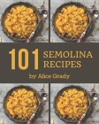 101 Semolina Recipes: Everything You Need in One Semolina Cookbook! Cover Image