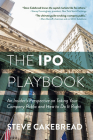 The IPO Playbook: An Insider's Perspective on Taking Your Company Public and How to Do It Right Cover Image
