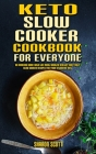 Keto Slow Cooker Cookbook For Everyone: An Amazing Guide With the Most Wanted Healthy And Tasty Slow Cooker Recipes For Your Ketogenic Diet Cover Image