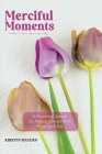 Merciful Moments: A Devotional Journal for Moving Forward With Grace Each Day Cover Image