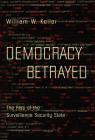 Democracy Betrayed: The Rise of the Surveillance Security State Cover Image