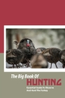 The Big Book Of Hunting- Essential Guide To Observe And Hunt The Turkey: Hunting Guide Book Cover Image