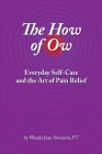 The How of Ow: Everyday Self-Care and the Art of Pain Relief Cover Image