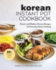 Korean Instant Pot Cookbook: Classic and Modern Korean Recipes for Everyday Home Cooking Cover Image