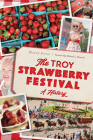 The Troy Strawberry Festival: A History Cover Image